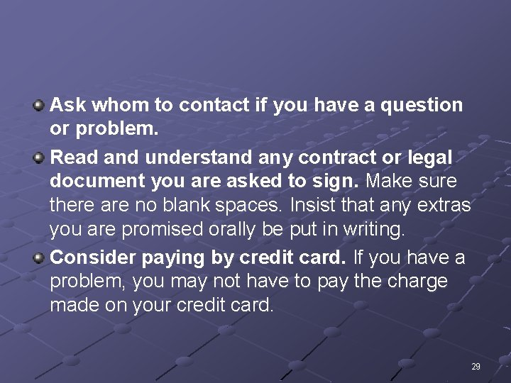 Ask whom to contact if you have a question or problem. Read and understand