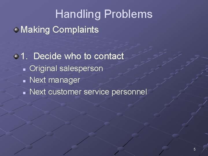 Handling Problems Making Complaints 1. Decide who to contact n n n Original salesperson