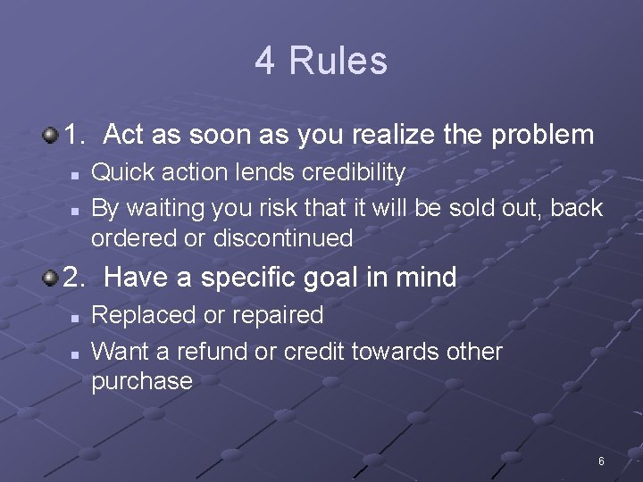 4 Rules 1. Act as soon as you realize the problem n n Quick