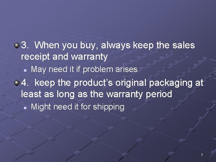 3. When you buy, always keep the sales receipt and warranty n May need