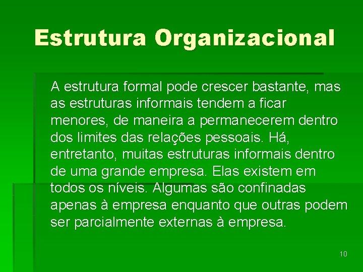Estrutura Organizacional A estrutura formal pode crescer bastante, mas as estruturas informais tendem a