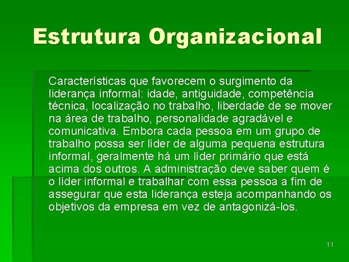 Estrutura Organizacional Características que favorecem o surgimento da liderança informal: idade, antiguidade, competência técnica,