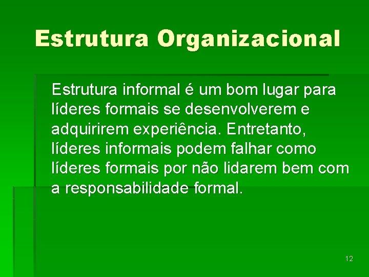 Estrutura Organizacional Estrutura informal é um bom lugar para líderes formais se desenvolverem e