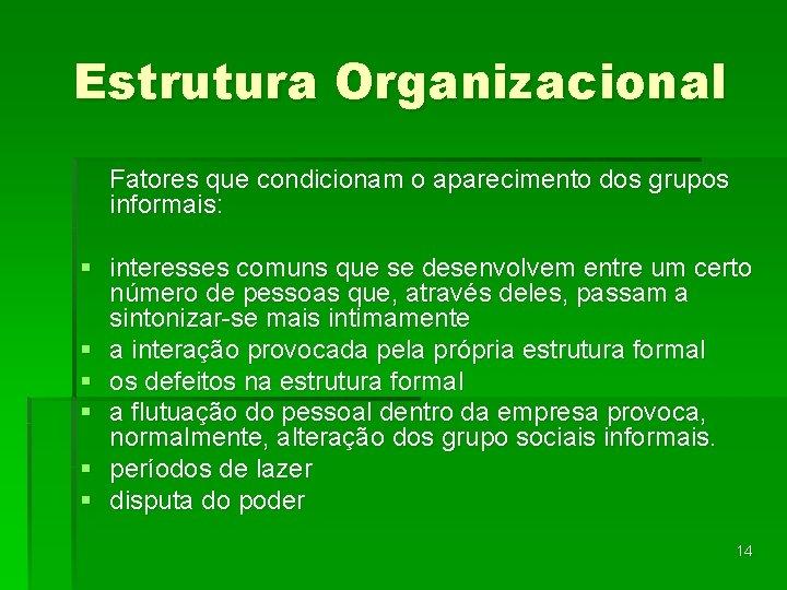 Estrutura Organizacional Fatores que condicionam o aparecimento dos grupos informais: § interesses comuns que