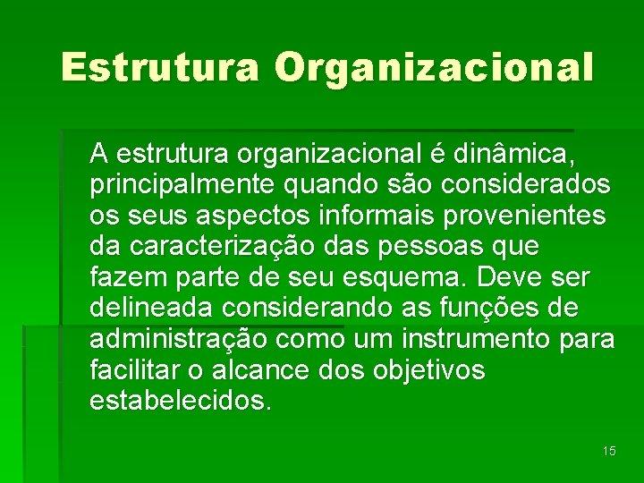 Estrutura Organizacional A estrutura organizacional é dinâmica, principalmente quando são considerados os seus aspectos
