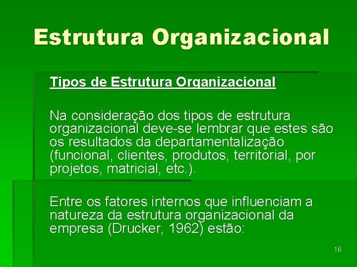 Estrutura Organizacional Tipos de Estrutura Organizacional Na consideração dos tipos de estrutura organizacional deve-se