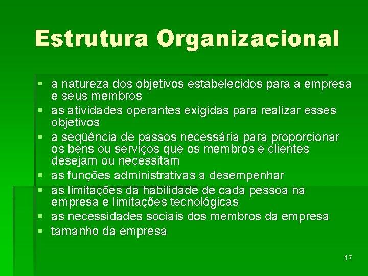 Estrutura Organizacional § a natureza dos objetivos estabelecidos para a empresa e seus membros