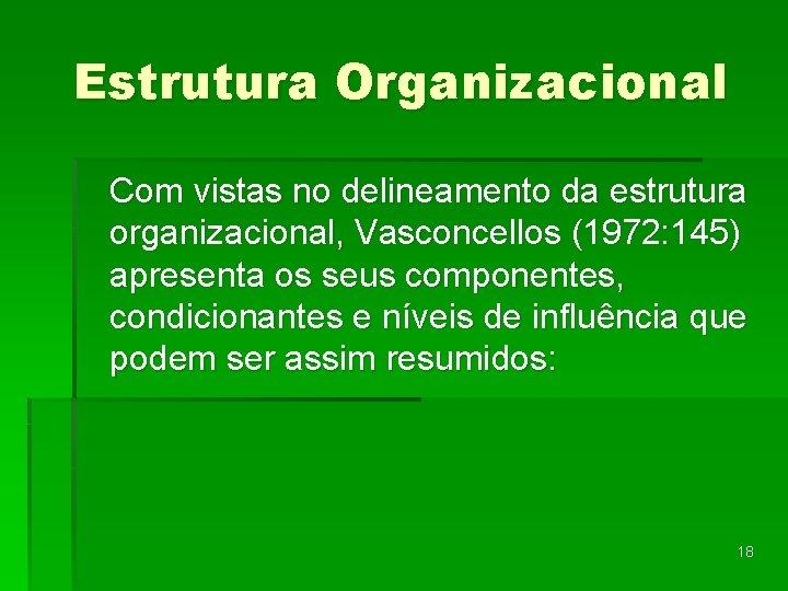 Estrutura Organizacional Com vistas no delineamento da estrutura organizacional, Vasconcellos (1972: 145) apresenta os