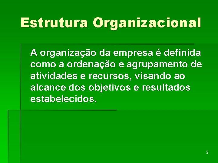 Estrutura Organizacional A organização da empresa é definida como a ordenação e agrupamento de