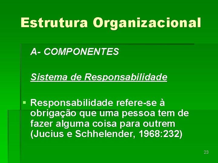 Estrutura Organizacional A- COMPONENTES Sistema de Responsabilidade § Responsabilidade refere-se à obrigação que uma