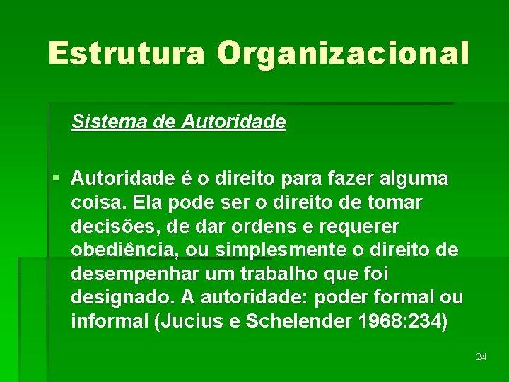 Estrutura Organizacional Sistema de Autoridade § Autoridade é o direito para fazer alguma coisa.