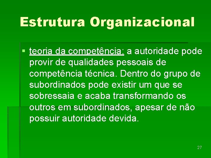 Estrutura Organizacional § teoria da competência: a autoridade pode provir de qualidades pessoais de