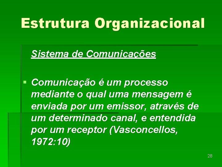 Estrutura Organizacional Sistema de Comunicações § Comunicação é um processo mediante o qual uma