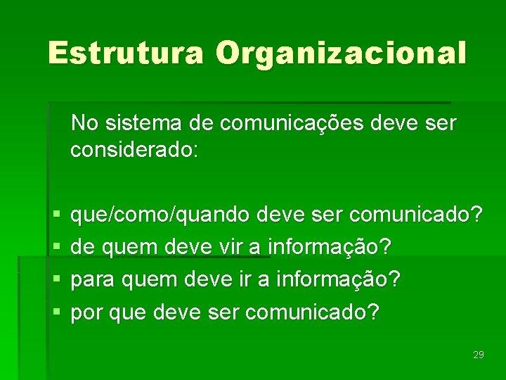 Estrutura Organizacional No sistema de comunicações deve ser considerado: § § que/como/quando deve ser