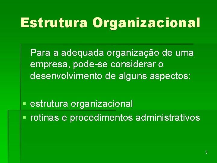 Estrutura Organizacional Para a adequada organização de uma empresa, pode-se considerar o desenvolvimento de