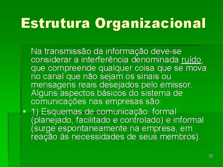 Estrutura Organizacional Na transmissão da informação deve-se considerar a interferência denominada ruído, que compreende