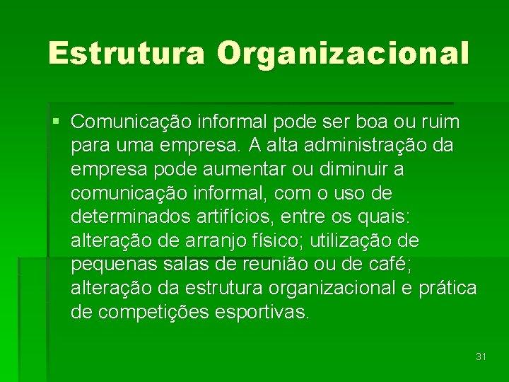 Estrutura Organizacional § Comunicação informal pode ser boa ou ruim para uma empresa. A
