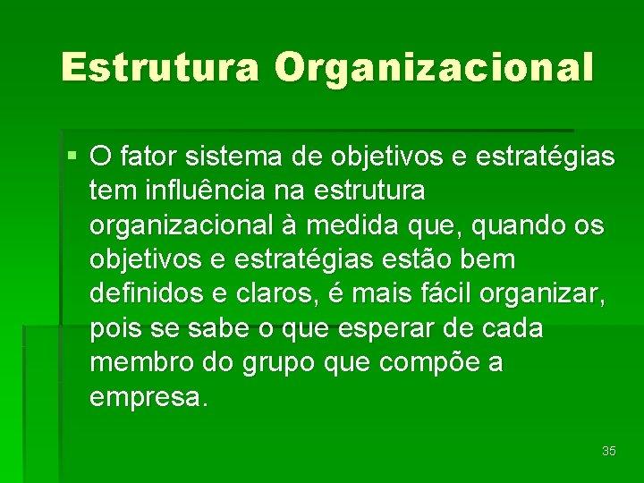 Estrutura Organizacional § O fator sistema de objetivos e estratégias tem influência na estrutura