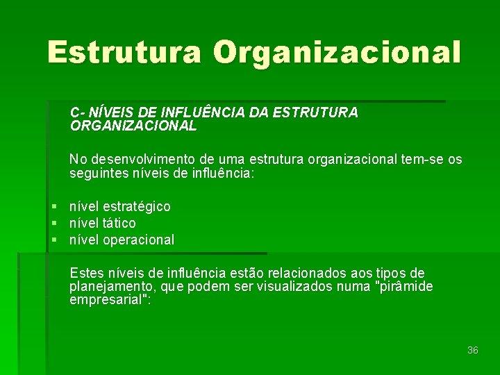 Estrutura Organizacional C- NÍVEIS DE INFLUÊNCIA DA ESTRUTURA ORGANIZACIONAL No desenvolvimento de uma estrutura