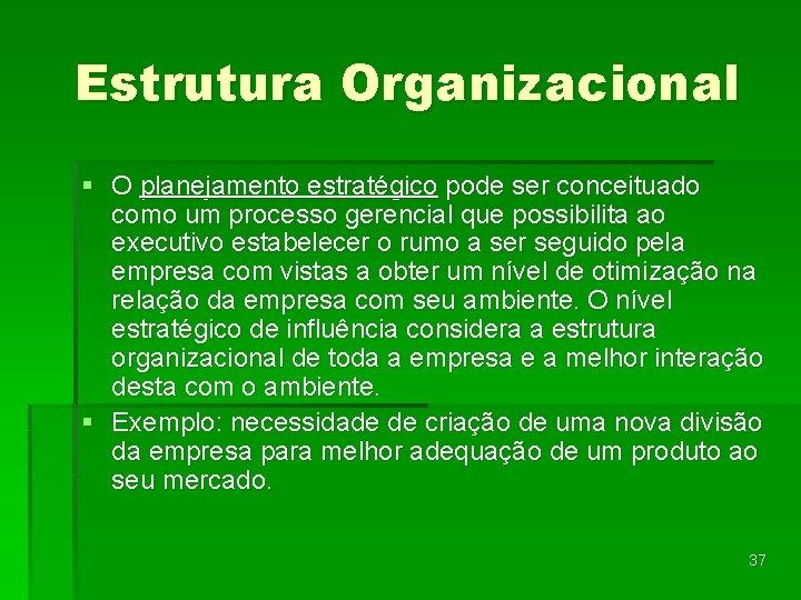 Estrutura Organizacional § O planejamento estratégico pode ser conceituado como um processo gerencial que