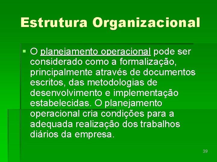 Estrutura Organizacional § O planejamento operacional pode ser considerado como a formalização, principalmente através