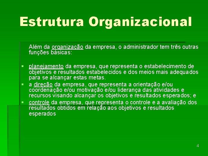 Estrutura Organizacional Além da organização da empresa, o administrador tem três outras funções básicas: