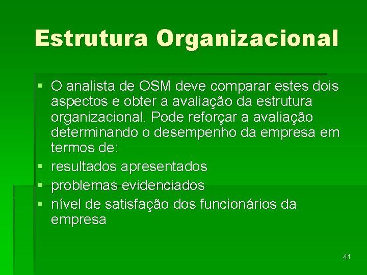 Estrutura Organizacional § O analista de OSM deve comparar estes dois aspectos e obter