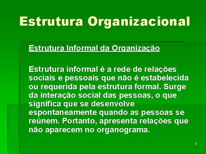 Estrutura Organizacional Estrutura Informal da Organização Estrutura informal é a rede de relações sociais