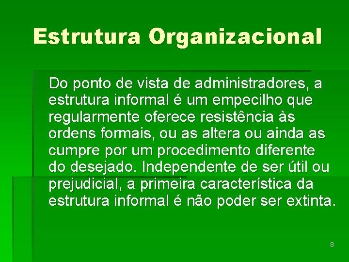 Estrutura Organizacional Do ponto de vista de administradores, a estrutura informal é um empecilho