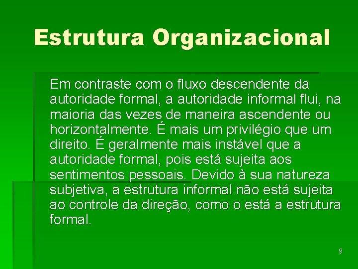 Estrutura Organizacional Em contraste com o fluxo descendente da autoridade formal, a autoridade informal