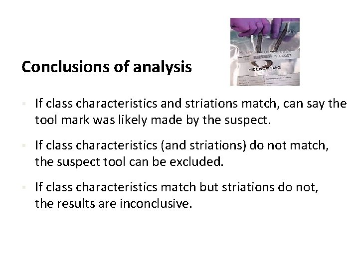 Conclusions of analysis § If class characteristics and striations match, can say the tool