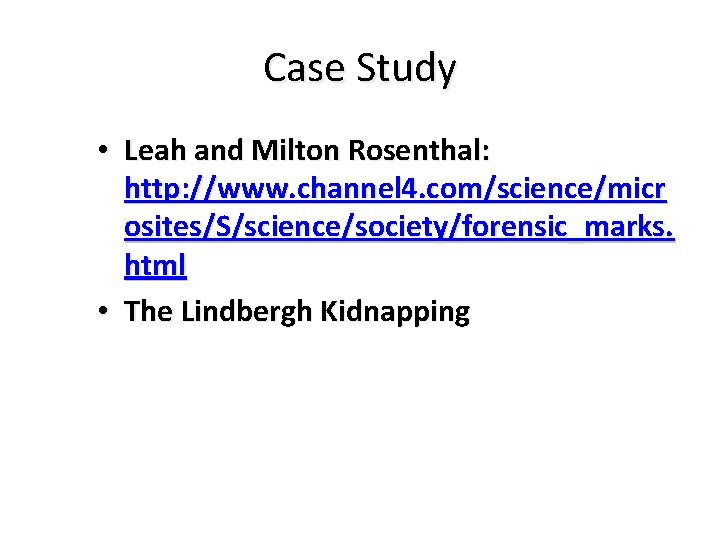 Case Study • Leah and Milton Rosenthal: http: //www. channel 4. com/science/micr osites/S/science/society/forensic_marks. html