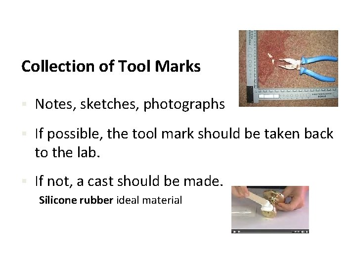 Collection of Tool Marks § Notes, sketches, photographs § If possible, the tool mark