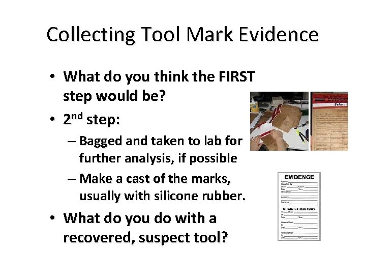 Collecting Tool Mark Evidence • What do you think the FIRST step would be?