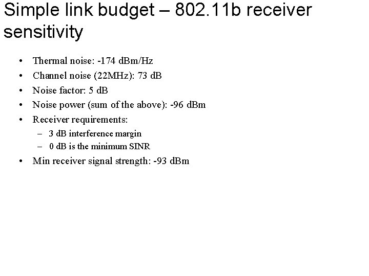 Simple link budget – 802. 11 b receiver sensitivity • • • Thermal noise: