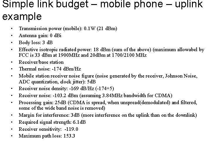 Simple link budget – mobile phone – uplink example • • • • Transmission
