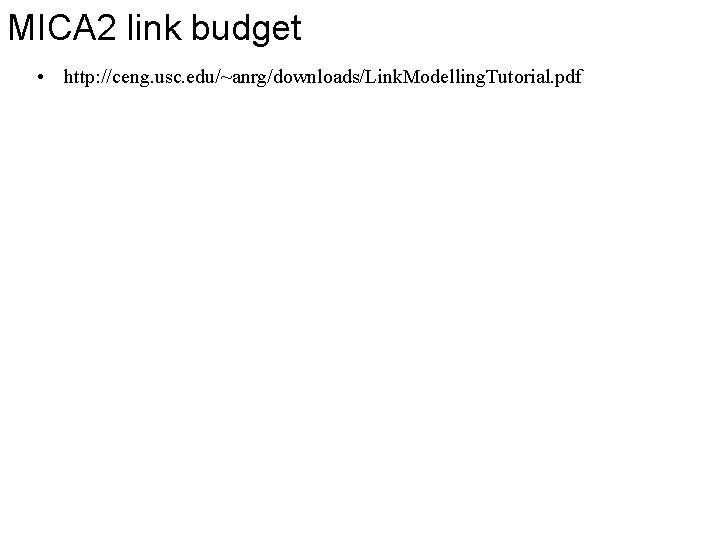 MICA 2 link budget • http: //ceng. usc. edu/~anrg/downloads/Link. Modelling. Tutorial. pdf