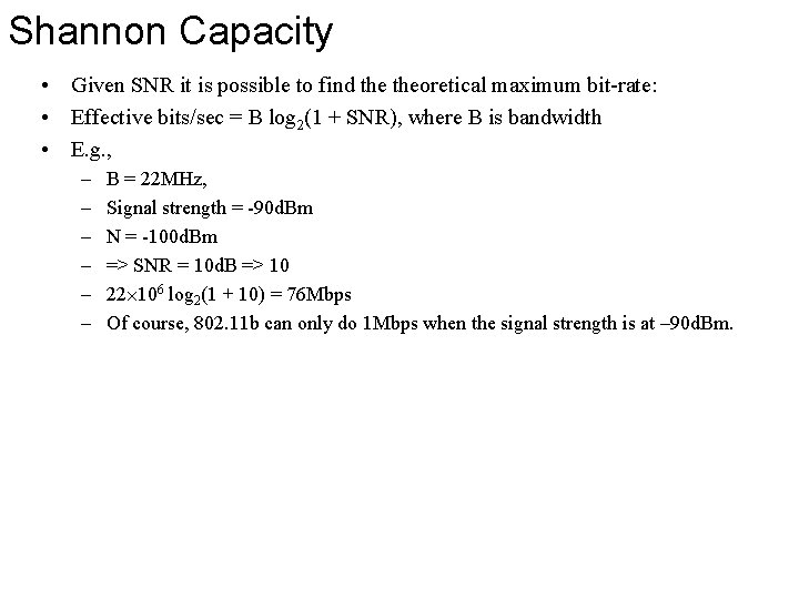 Shannon Capacity • Given SNR it is possible to find theoretical maximum bit-rate: •