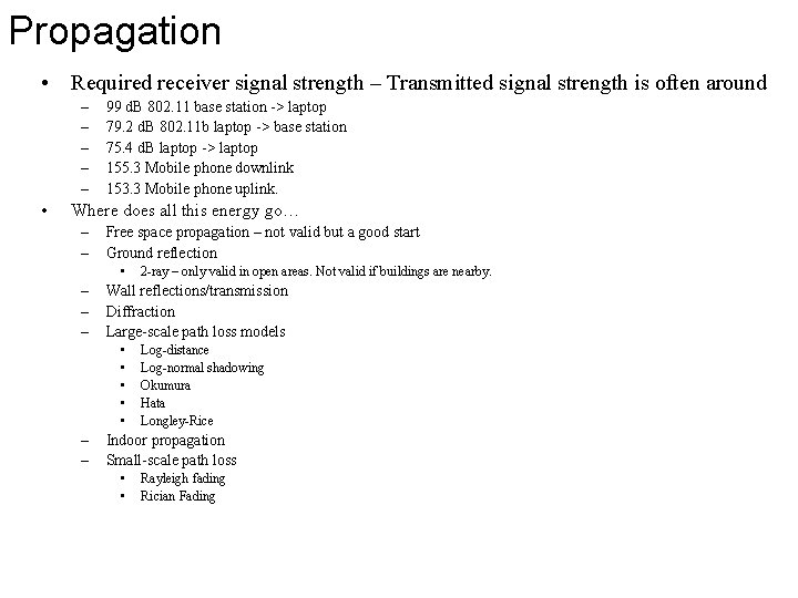 Propagation • Required receiver signal strength – Transmitted signal strength is often around –