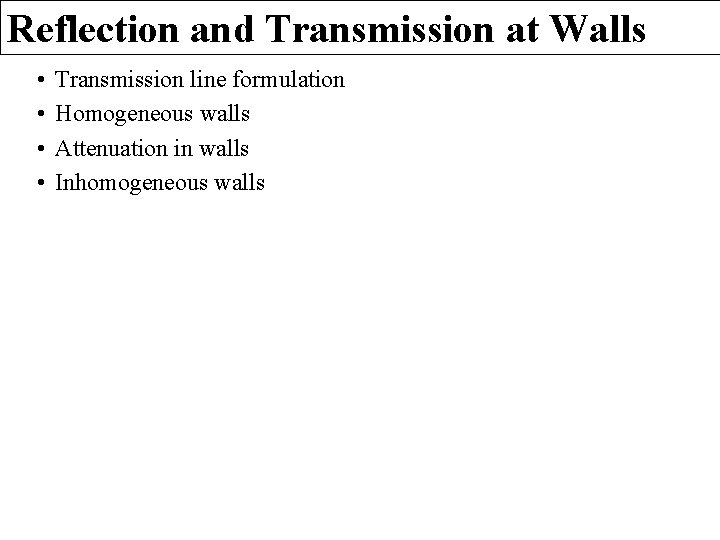 Reflection and Transmission at Walls • • Transmission line formulation Homogeneous walls Attenuation in