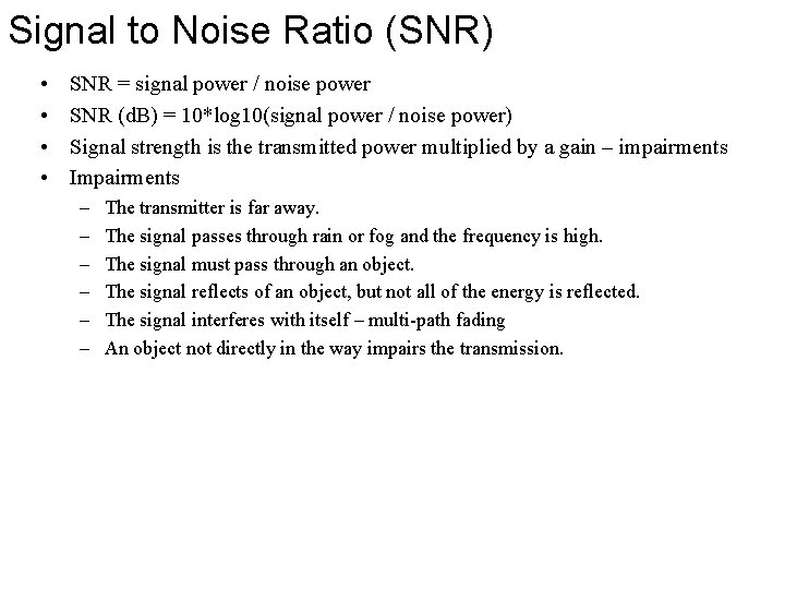 Signal to Noise Ratio (SNR) • • SNR = signal power / noise power