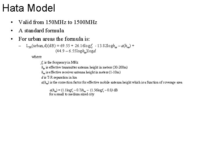 Hata Model • Valid from 150 MHz to 1500 MHz • A standard formula
