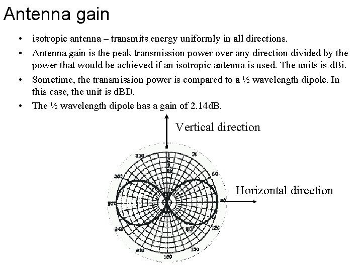 Antenna gain • isotropic antenna – transmits energy uniformly in all directions. • Antenna
