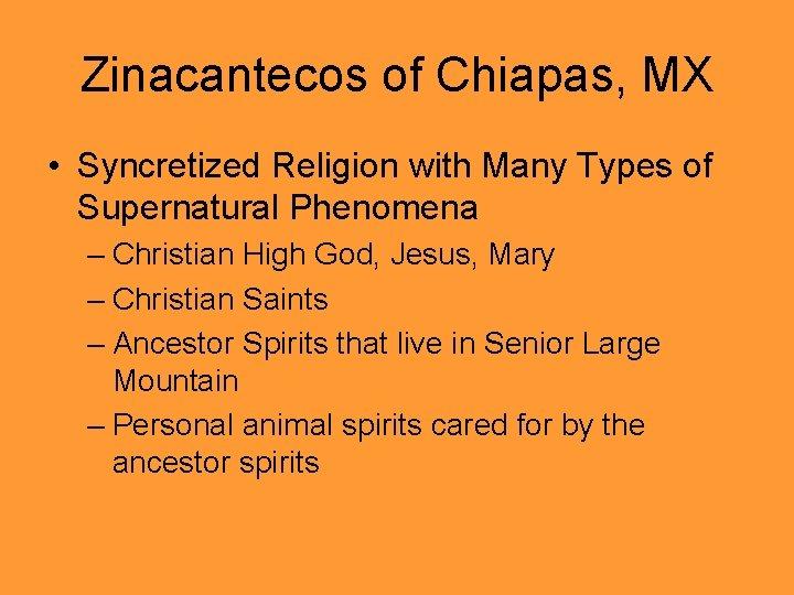 Zinacantecos of Chiapas, MX • Syncretized Religion with Many Types of Supernatural Phenomena –
