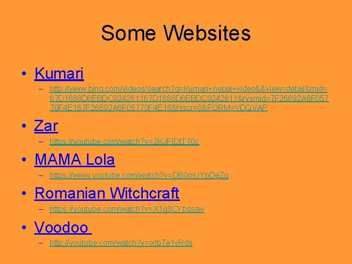 Some Websites • Kumari – http: //www. bing. com/videos/search? q=Kumari+nepal+video&&view=detail&mid= 67 D 1688 D