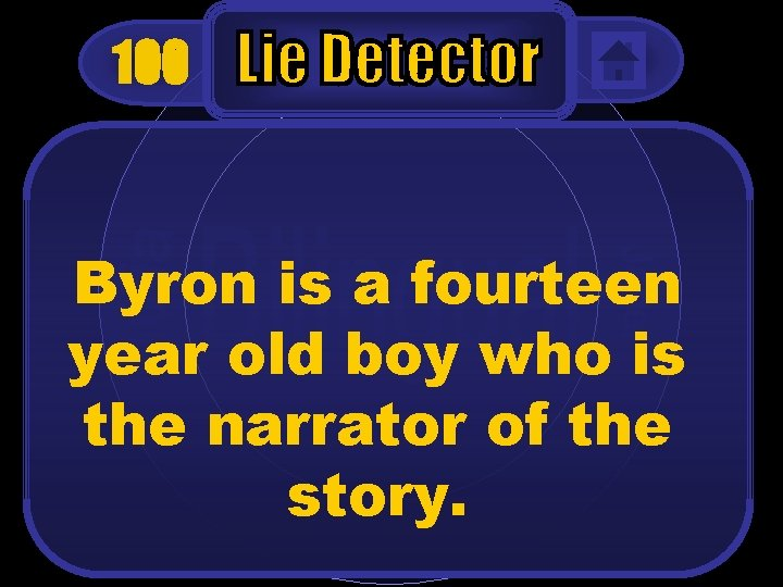 100 Byron is a fourteen year old boy who is the narrator of the