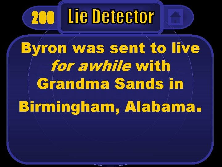 200 Byron was sent to live for awhile with Grandma Sands in Birmingham, Alabama.