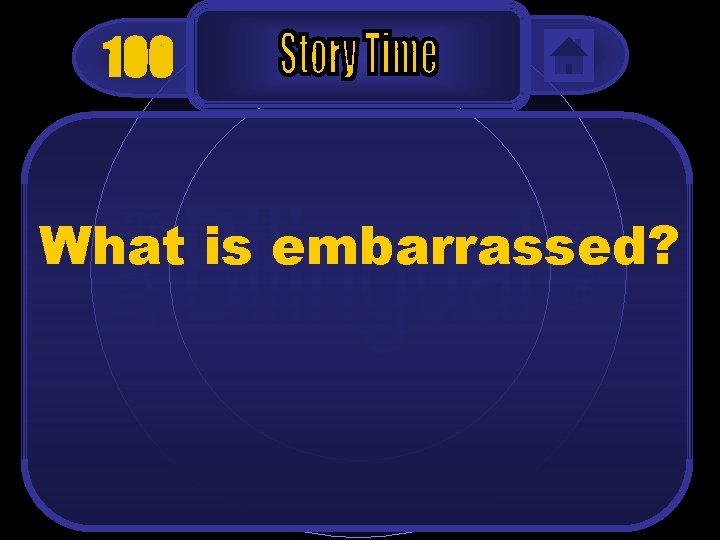 100 What is embarrassed?