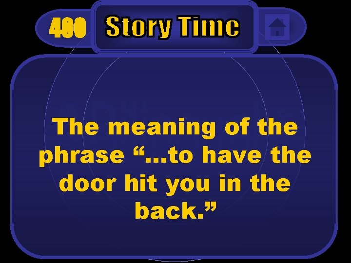 """400 The meaning of the phrase """"…to have the door hit you in the"""