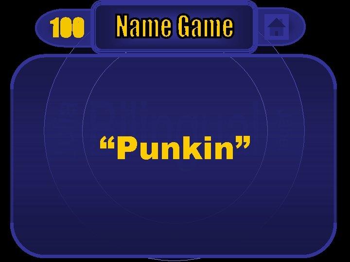 """100 """"Punkin"""""""